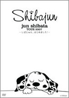Jun Shibata Tour 2007~しばじゅん、はじめました!~